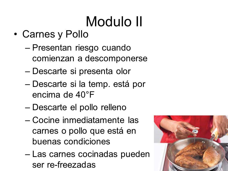 Modulo II Carnes y Pollo –Presentan riesgo cuando comienzan a descomponerse –Descarte si presenta olor –Descarte si la temp.