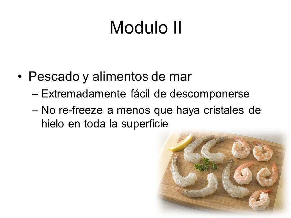 Modulo II Pescado y alimentos de mar –Extremadamente fácil de descomponerse –No re-freeze a menos que haya cristales de hielo en toda la superficie