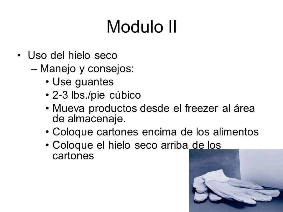 Modulo II Uso del hielo seco –Manejo y consejos: Use guantes 2-3 lbs./pie cúbico Mueva productos desde el freezer al área de almacenaje.