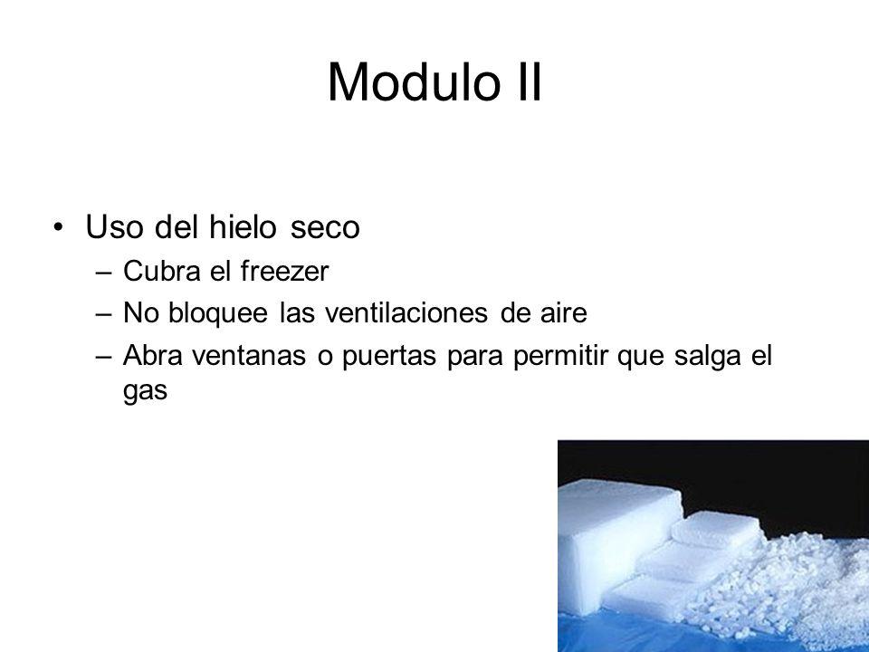 Modulo II Uso del hielo seco –Cubra el freezer –No bloquee las ventilaciones de aire –Abra ventanas o puertas para permitir que salga el gas