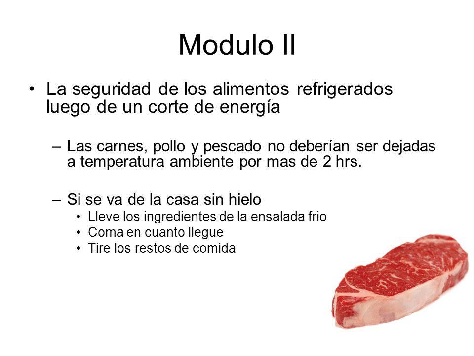 Modulo II La seguridad de los alimentos refrigerados luego de un corte de energía –Las carnes, pollo y pescado no deberían ser dejadas a temperatura ambiente por mas de 2 hrs.