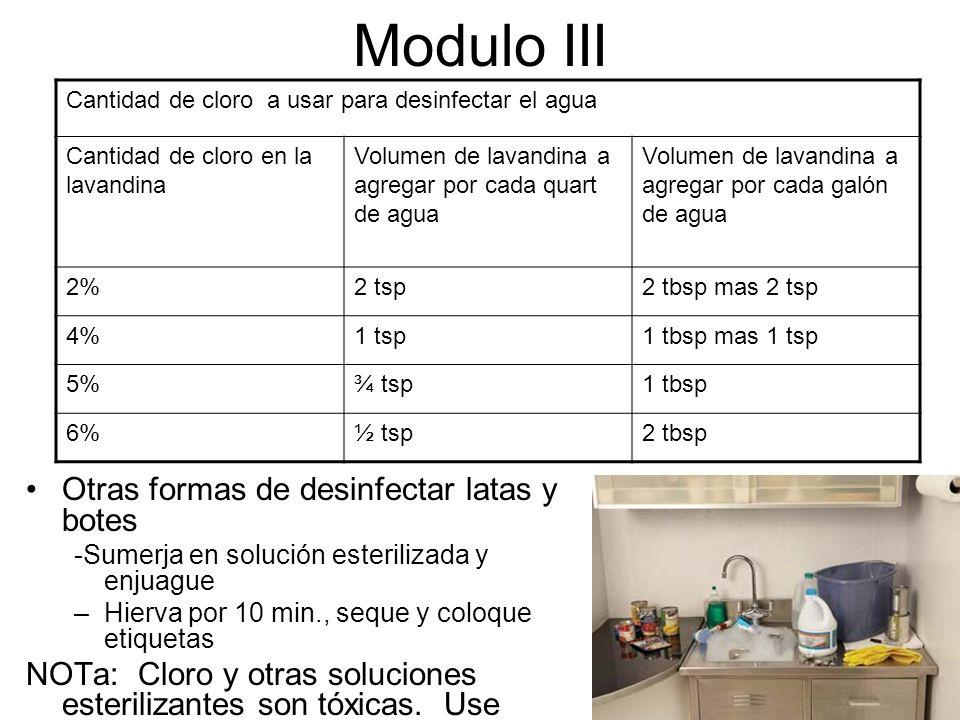 Modulo III Otras formas de desinfectar latas y botes -Sumerja en solución esterilizada y enjuague –Hierva por 10 min., seque y coloque etiquetas NOTa: Cloro y otras soluciones esterilizantes son tóxicas.