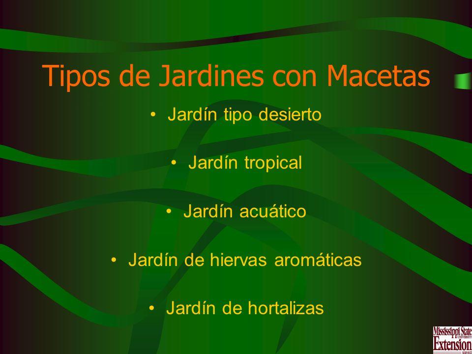 Tipos de Jardines con Macetas Jardín tipo desierto Jardín tropical Jardín acuático Jardín de hiervas aromáticas Jardín de hortalizas