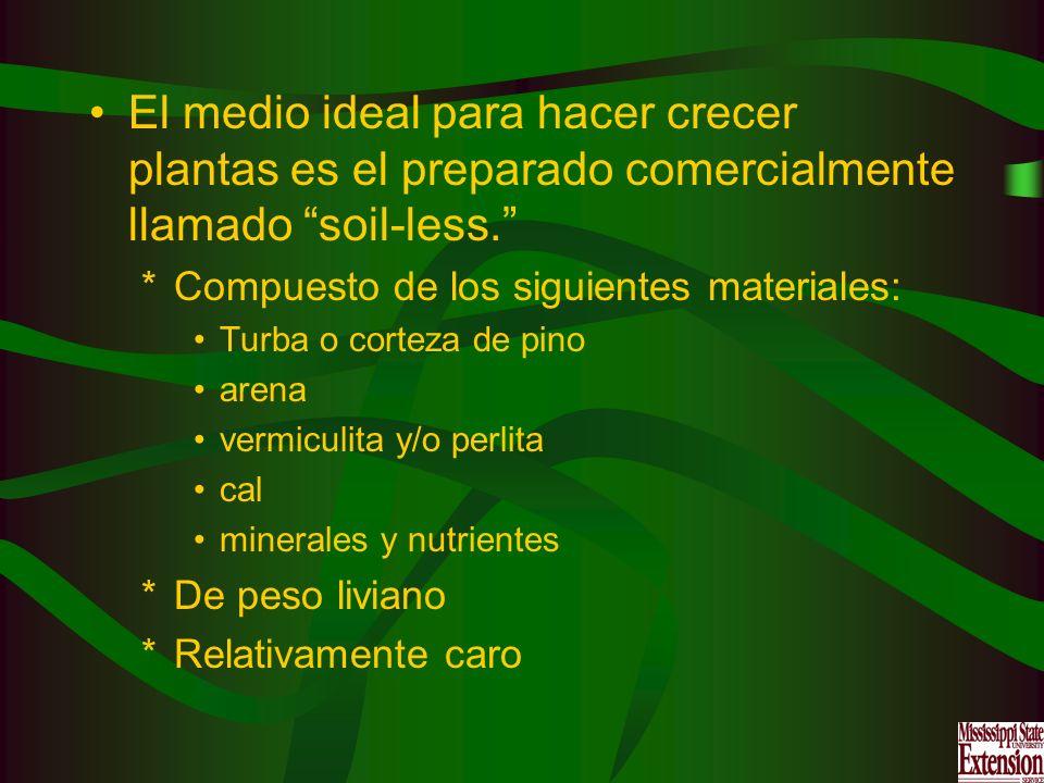 El medio ideal para hacer crecer plantas es el preparado comercialmente llamado soil-less. *Compuesto de los siguientes materiales: Turba o corteza de