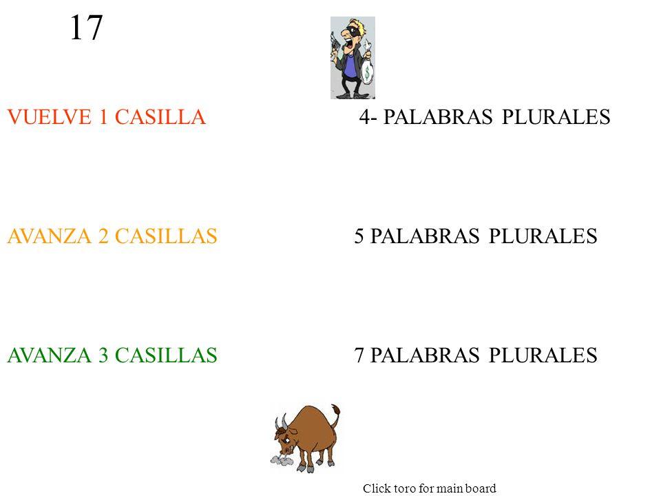 17 VUELVE 1 CASILLA AVANZA 2 CASILLAS AVANZA 3 CASILLAS 4- PALABRAS PLURALES 5 PALABRAS PLURALES 7 PALABRAS PLURALES Click toro for main board