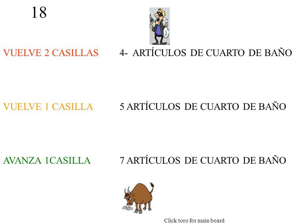 18 VUELVE 2 CASILLAS VUELVE 1 CASILLA AVANZA 1CASILLA 4- ARTÍCULOS DE CUARTO DE BAÑO 5 ARTÍCULOS DE CUARTO DE BAÑO 7 ARTÍCULOS DE CUARTO DE BAÑO Click toro for main board