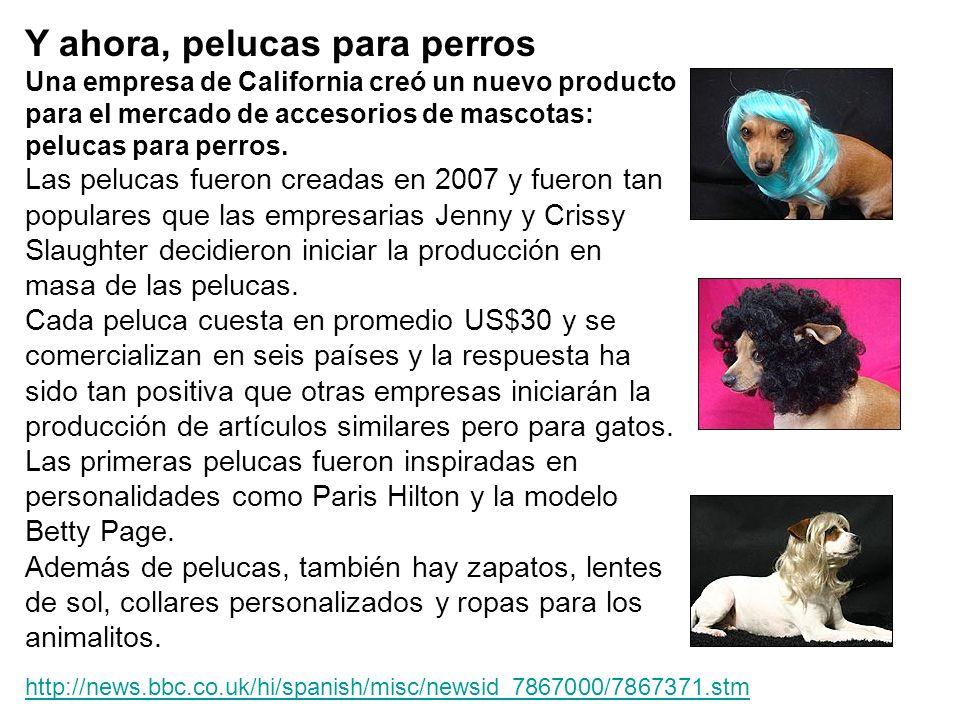 Y ahora, pelucas para perros Una empresa de California creó un nuevo producto para el mercado de accesorios de mascotas: pelucas para perros. Las pelu