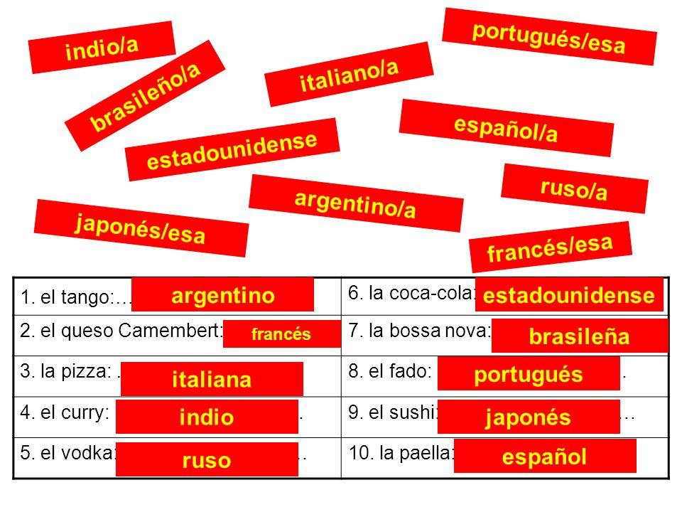 brasileño/a italiano/a estadounidense japonés/esa portugués/esa español/a argentino/a ruso/a indio/a francés/esa 1. el tango:………………………… 6. la coca-col
