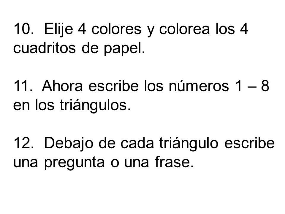 10. Elije 4 colores y colorea los 4 cuadritos de papel. 11. Ahora escribe los números 1 – 8 en los triángulos. 12. Debajo de cada triángulo escribe un