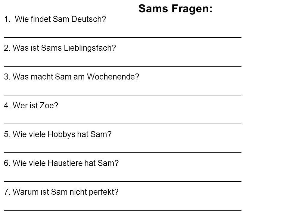 Sams Fragen: 1.Wie findet Sam Deutsch. _____________________________________________________ 2.