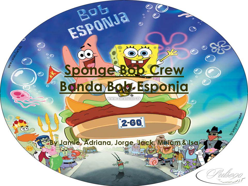 Sponge Bob Crew Banda Bob Esponja By Jamie, Adriana, Jorge, Jack, Miriam & Isa