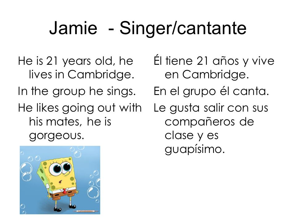 Jamie- Singer/cantante He is 21 years old, he lives in Cambridge. In the group he sings. He likes going out with his mates, he is gorgeous. Él tiene 2