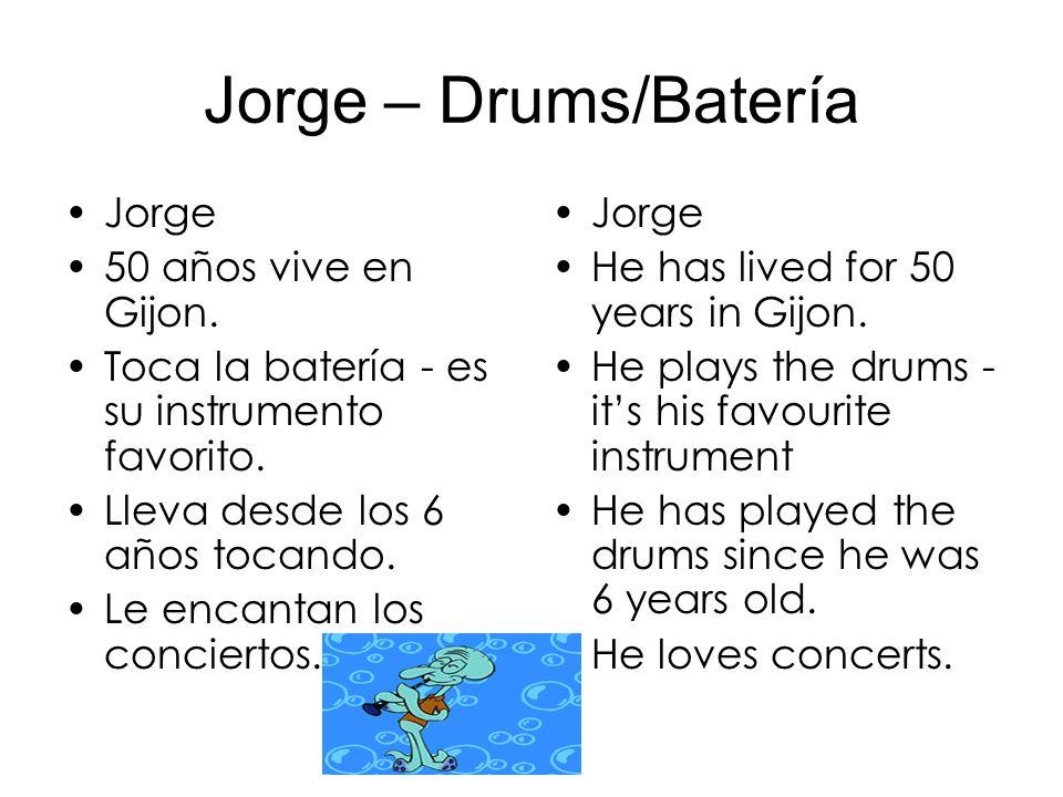 Jorge – Drums/Batería Jorge 50 años vive en Gijon.