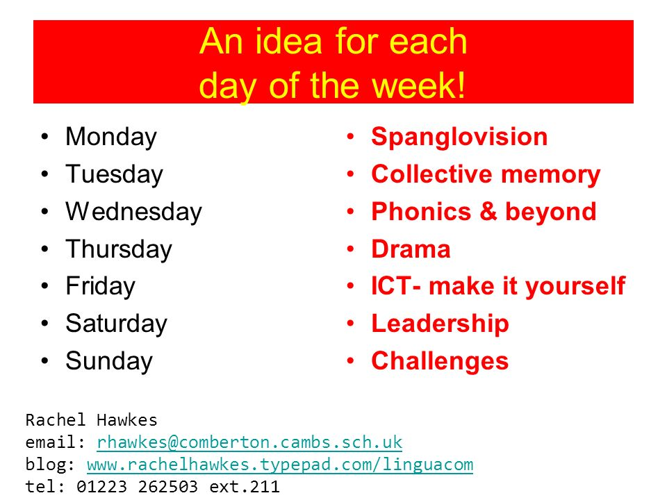 An idea for each day of the week! Monday Tuesday Wednesday Thursday Friday Saturday Sunday Spanglovision Collective memory Phonics & beyond Drama ICT-