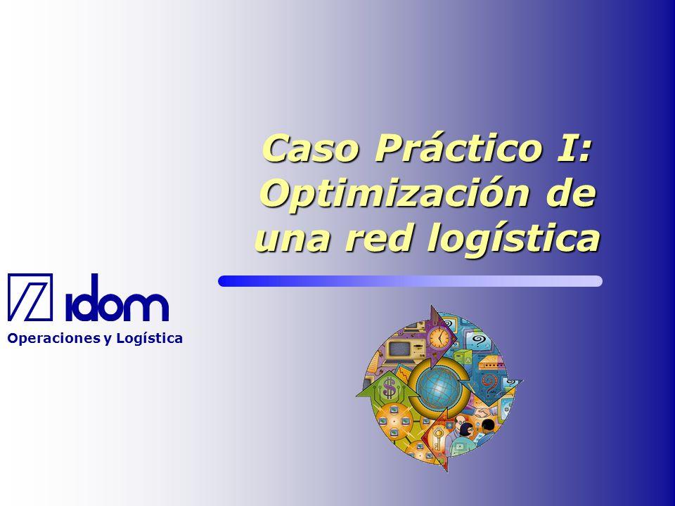 Operaciones y Logística Caso Práctico I: Optimización de una red logística