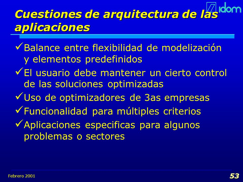 Febrero 2001 53 Cuestiones de arquitectura de las aplicaciones Balance entre flexibilidad de modelización y elementos predefinidos El usuario debe man