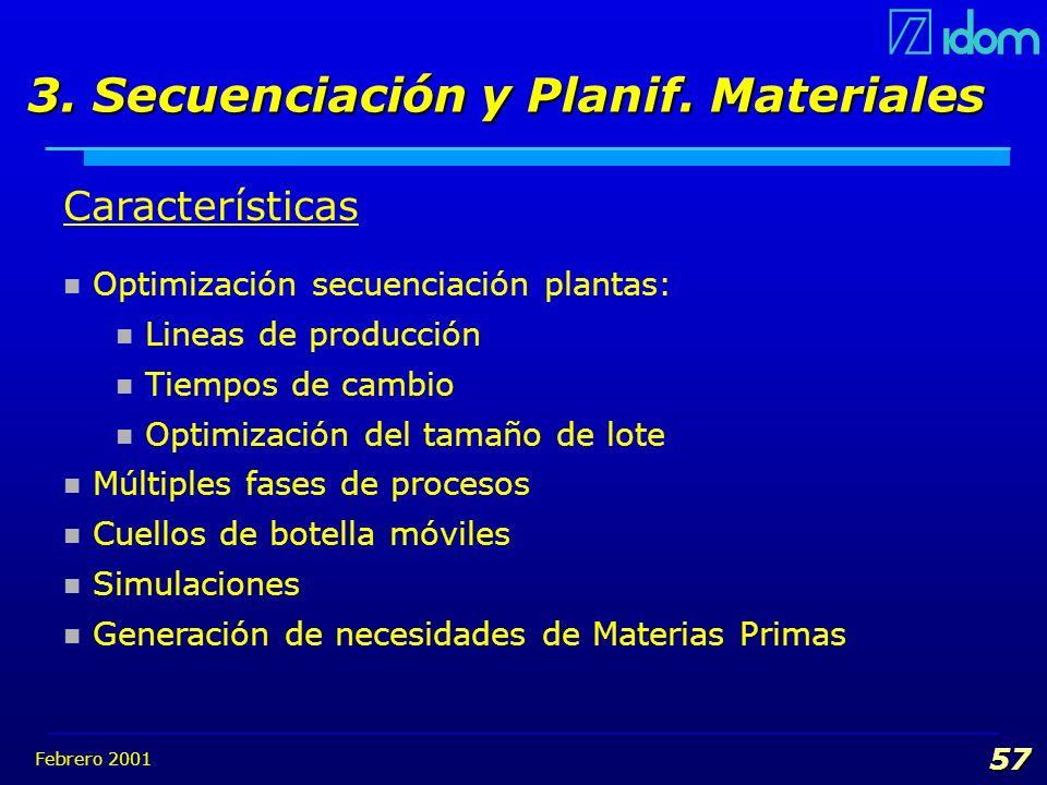 Febrero 2001 57 Características Optimización secuenciación plantas: Lineas de producción Tiempos de cambio Optimización del tamaño de lote Múltiples f