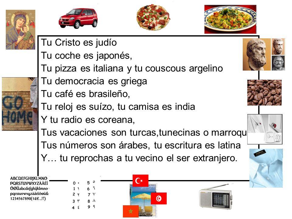 Tu Cristo es judío Tu coche es japonés, Tu pizza es italiana y tu couscous argelino Tu democracia es griega Tu café es brasileño, Tu reloj es suízo, t
