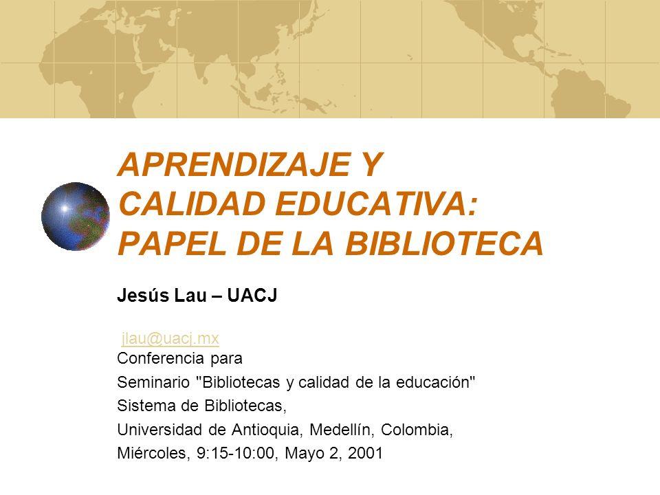 Jesús Lau - UACJ, México2 Tópicos conferencia Educación: enseñanza versus aprendizaje Usuarios: habilidades informativas Bibliotecas: herramientas pedagógicas Acreditación/evaluación de instituciones Retos de profesionales de la información Experiencia UACJ