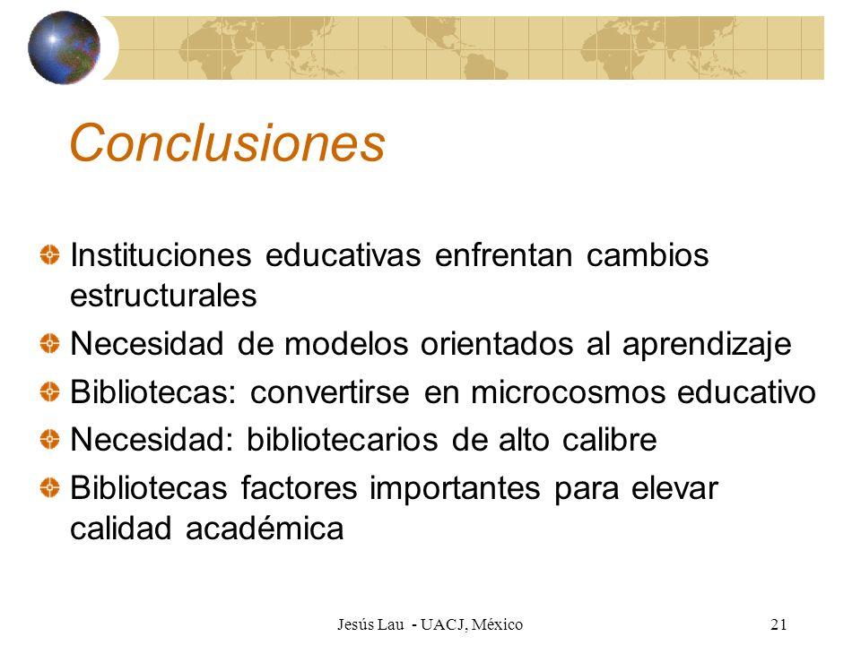 Jesús Lau - UACJ, México21 Conclusiones Instituciones educativas enfrentan cambios estructurales Necesidad de modelos orientados al aprendizaje Biblio