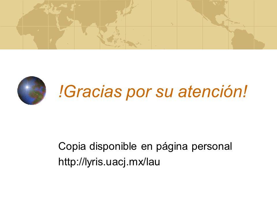 !Gracias por su atención! Copia disponible en página personal http://lyris.uacj.mx/lau