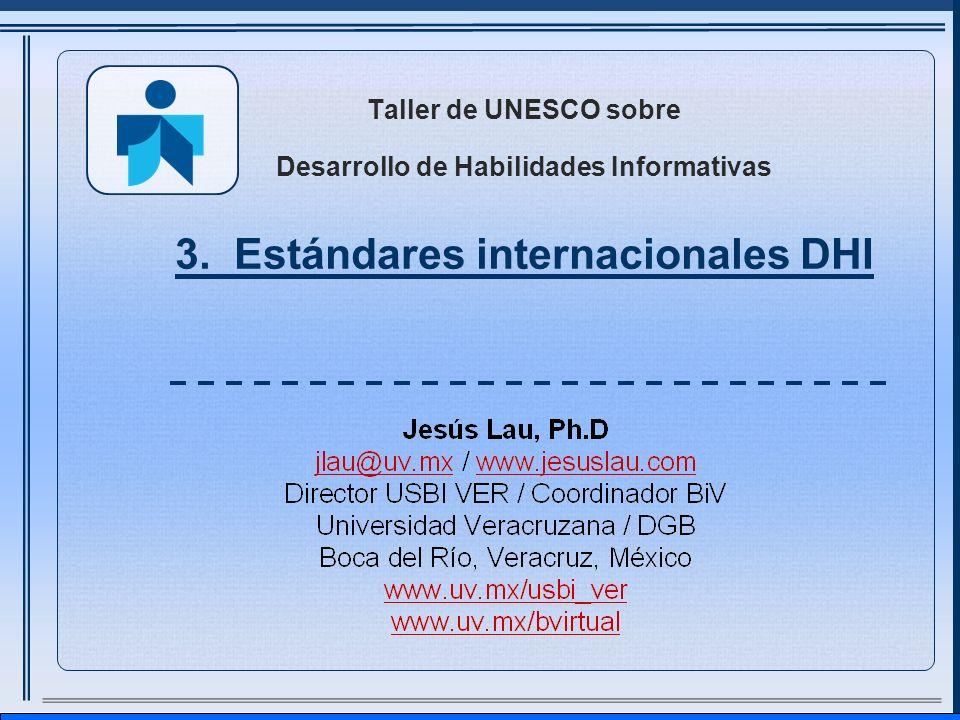 Taller de UNESCO sobre Desarrollo de Habilidades Informativas 3. Estándares internacionales DHI