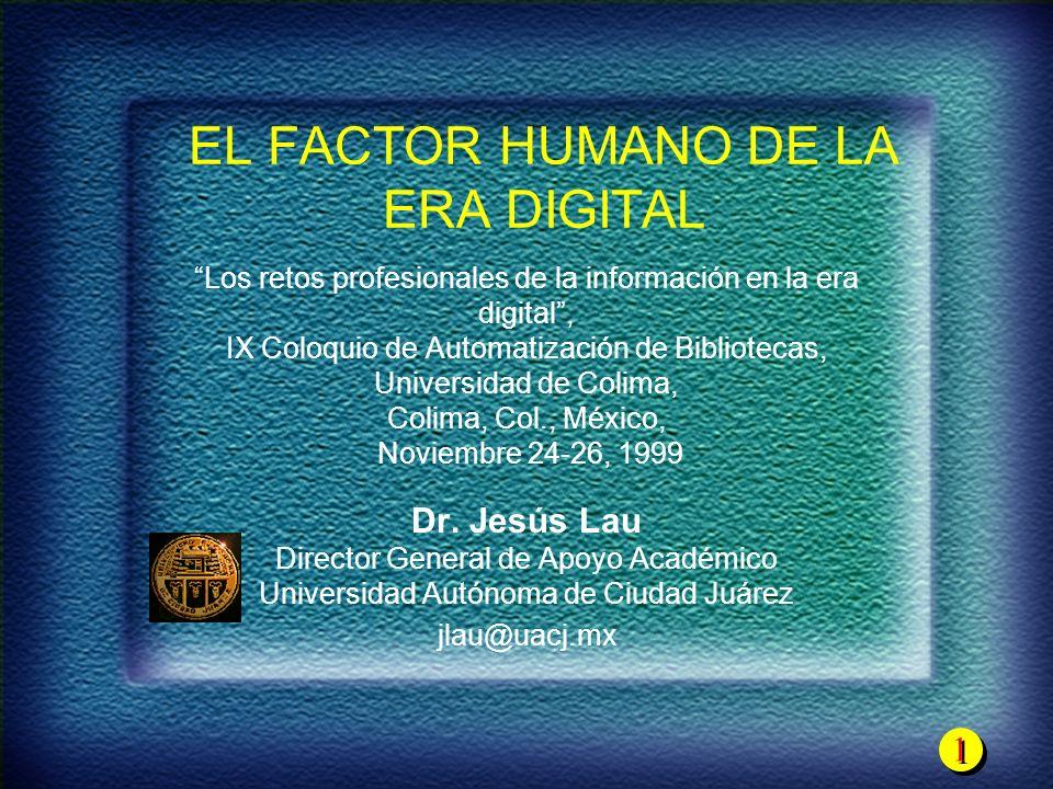 1 1 EL FACTOR HUMANO DE LA ERA DIGITAL Los retos profesionales de la información en la era digital, IX Coloquio de Automatización de Bibliotecas, Univ