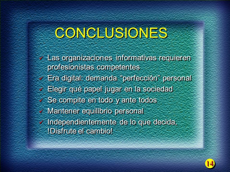 14 CONCLUSIONES Las organizaciones informativas requieren profesionistas competentes Era digital: demanda perfección personal Elegir qué papel jugar e
