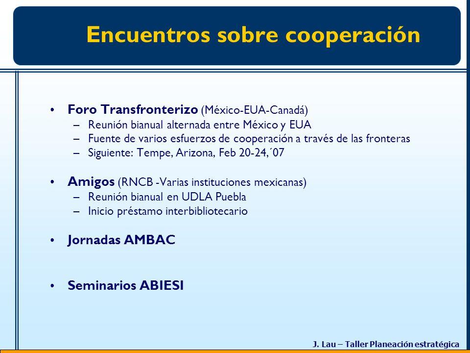 J. Lau – Taller Planeación estratégica Encuentros sobre cooperación Foro Transfronterizo (México-EUA-Canadá) –Reunión bianual alternada entre México y