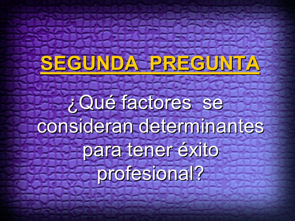 SEGUNDA PREGUNTA ¿Qué factores se consideran determinantes para tener éxito profesional?