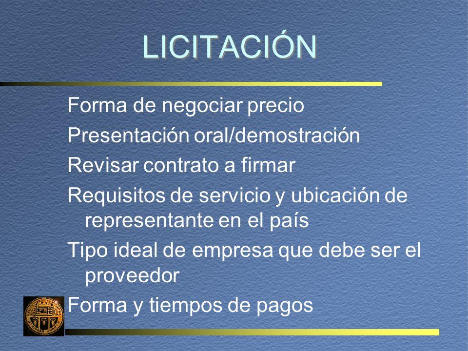 LICITACIÓN Forma de negociar precio Presentación oral/demostración Revisar contrato a firmar Requisitos de servicio y ubicación de representante en el país Tipo ideal de empresa que debe ser el proveedor Forma y tiempos de pagos