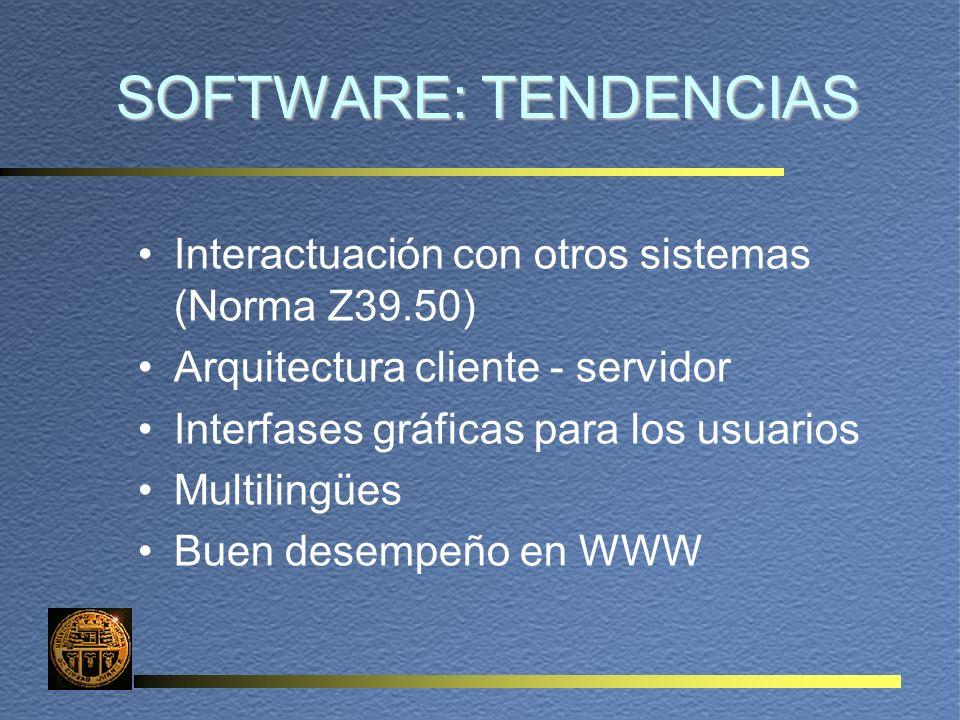 SOFTWARE: TENDENCIAS SOFTWARE: TENDENCIAS Interactuación con otros sistemas (Norma Z39.50) Arquitectura cliente - servidor Interfases gráficas para lo