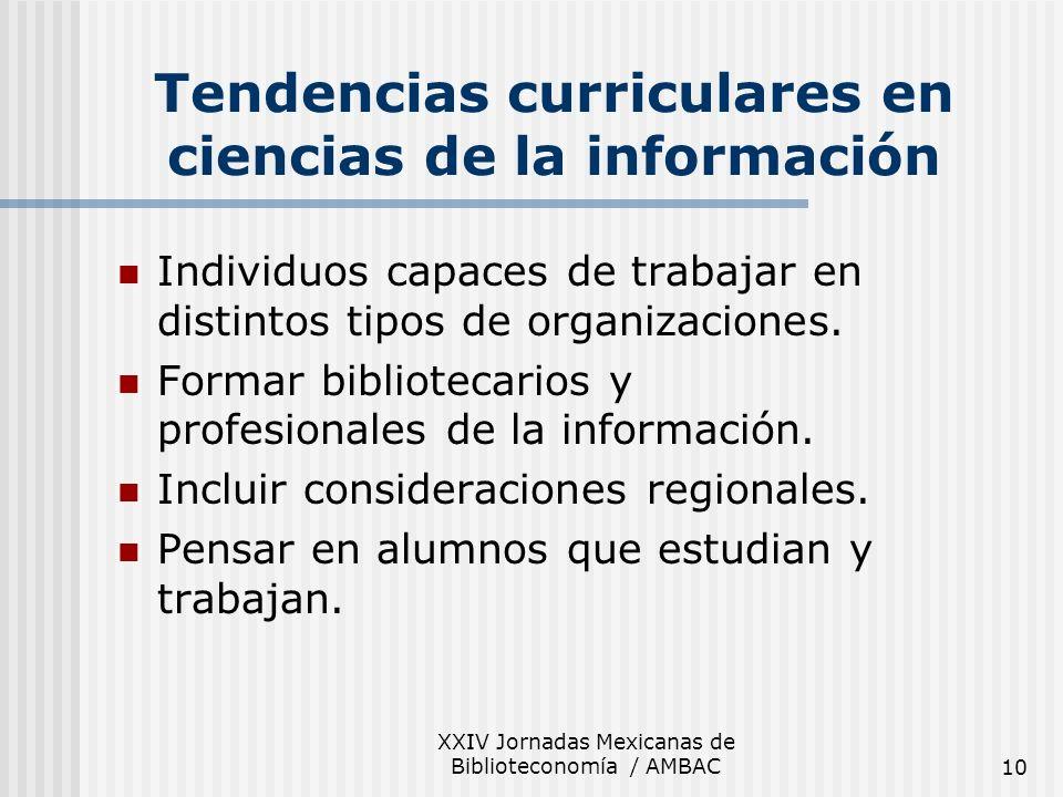XXIV Jornadas Mexicanas de Biblioteconomía / AMBAC10 Tendencias curriculares en ciencias de la información Individuos capaces de trabajar en distintos