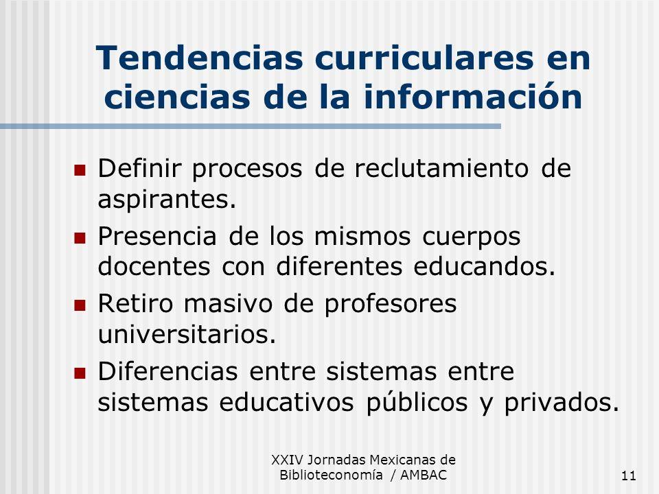 XXIV Jornadas Mexicanas de Biblioteconomía / AMBAC11 Tendencias curriculares en ciencias de la información Definir procesos de reclutamiento de aspira