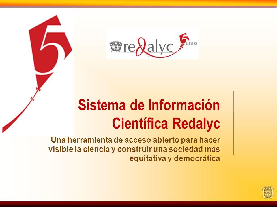 Sistema de Información Científica Redalyc Una herramienta de acceso abierto para hacer visible la ciencia y construir una sociedad más equitativa y de