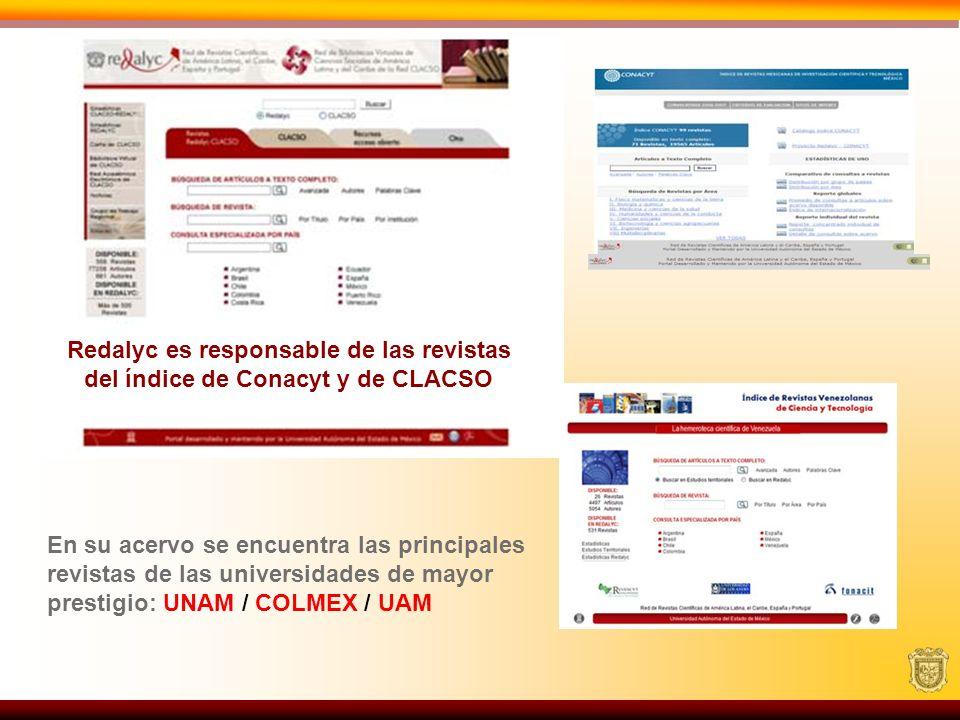 Redalyc es responsable de las revistas del índice de Conacyt y de CLACSO En su acervo se encuentra las principales revistas de las universidades de ma