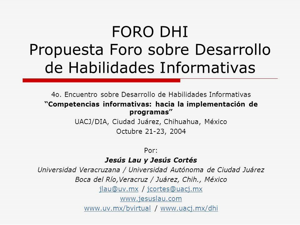 FORO DHI Propuesta Foro sobre Desarrollo de Habilidades Informativas 4o. Encuentro sobre Desarrollo de Habilidades Informativas Competencias informati
