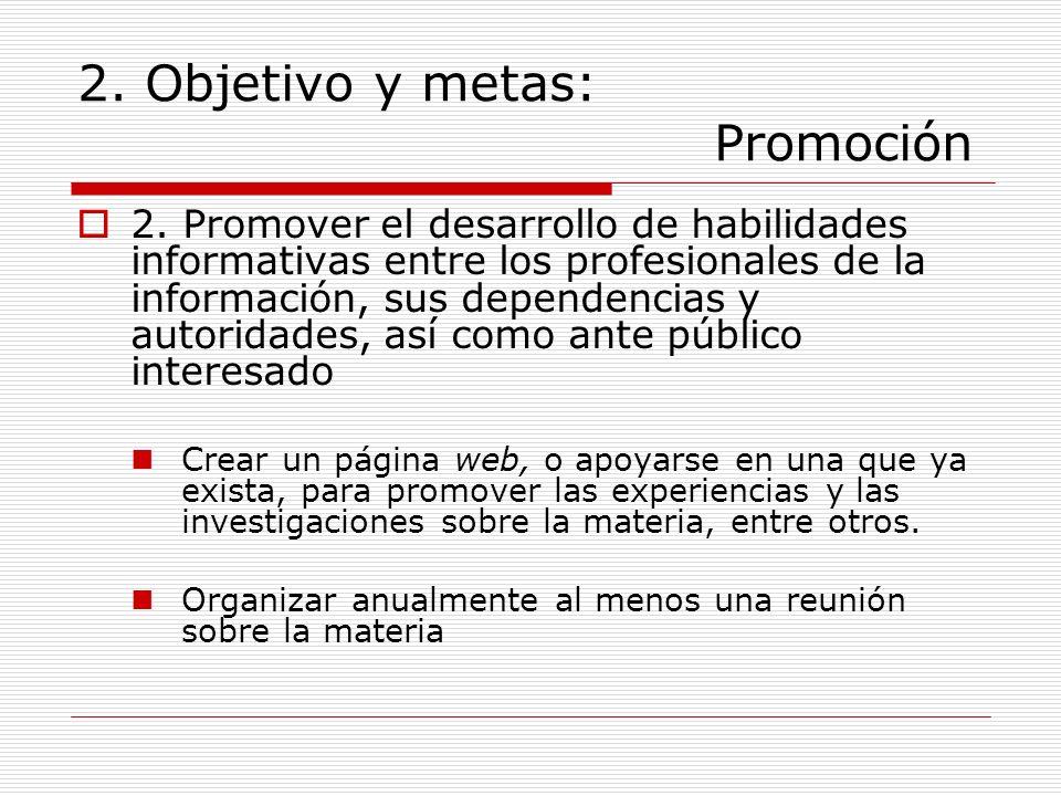 2. Objetivo y metas: Promoción 2. Promover el desarrollo de habilidades informativas entre los profesionales de la información, sus dependencias y aut