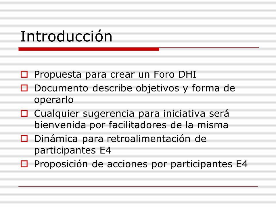Introducción Propuesta para crear un Foro DHI Documento describe objetivos y forma de operarlo Cualquier sugerencia para iniciativa será bienvenida po