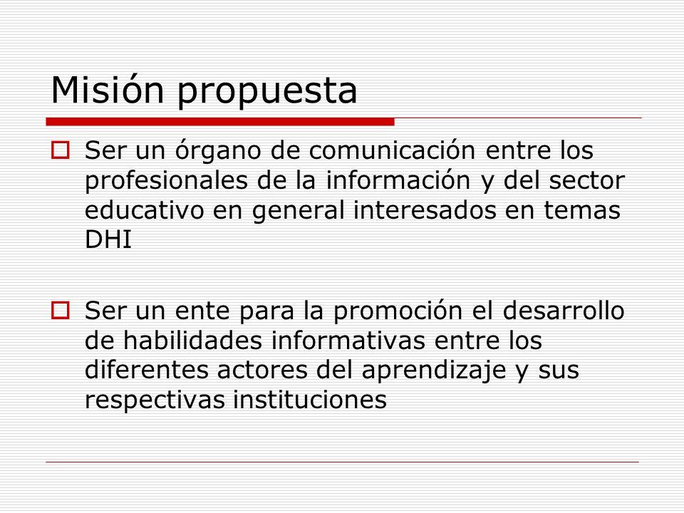 Misión propuesta Ser un órgano de comunicación entre los profesionales de la información y del sector educativo en general interesados en temas DHI Se