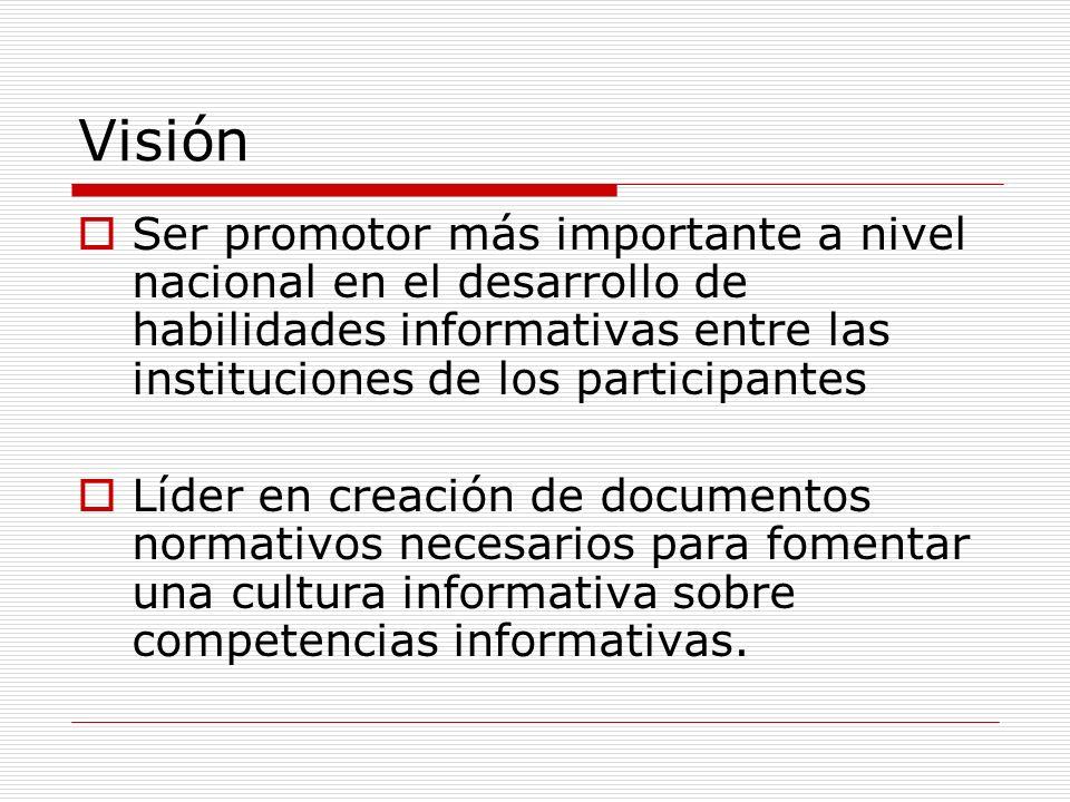 Visión Ser promotor más importante a nivel nacional en el desarrollo de habilidades informativas entre las instituciones de los participantes Líder en