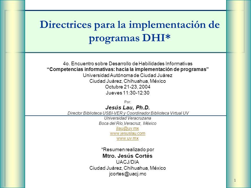 1 Directrices para la implementación de programas DHI* 4o. Encuentro sobre Desarrollo de Habilidades Informativas Competencias informativas: hacia la