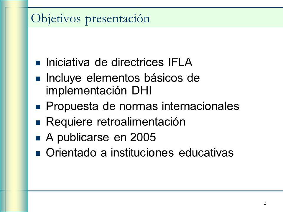 2 Objetivos presentación Iniciativa de directrices IFLA Incluye elementos básicos de implementación DHI Propuesta de normas internacionales Requiere r