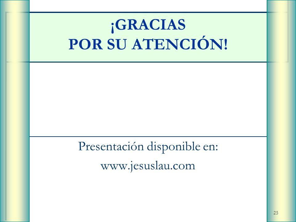 25 ¡GRACIAS POR SU ATENCIÓN! Presentación disponible en: www.jesuslau.com