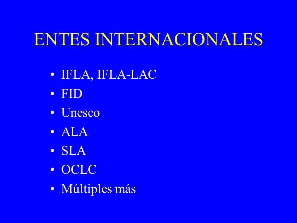 ENTES INTERNACIONALES IFLA, IFLA-LAC FID Unesco ALA SLA OCLC Múltiples más