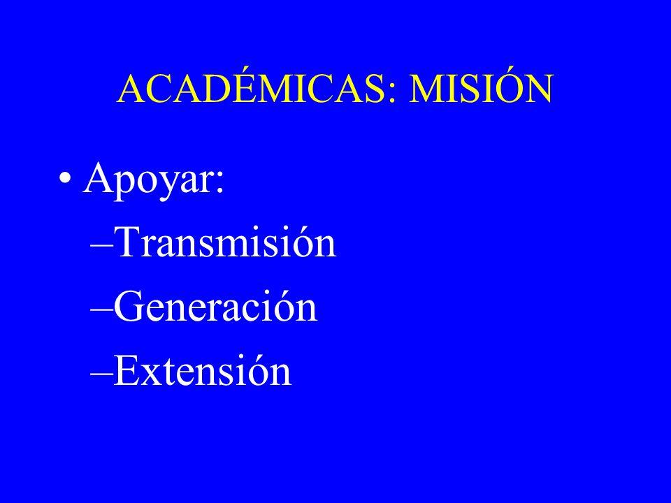 ACADÉMICAS: MISIÓN Apoyar: –Transmisión –Generación –Extensión