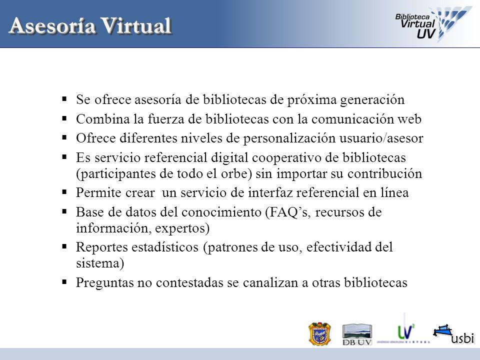 Asesoría Virtual Se ofrece asesoría de bibliotecas de próxima generación Combina la fuerza de bibliotecas con la comunicación web Ofrece diferentes ni