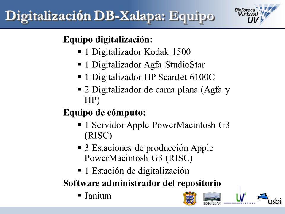 Digitalizaci ó n DB-Xalapa: Equipo Equipo digitalización: 1 Digitalizador Kodak 1500 1 Digitalizador Agfa StudioStar 1 Digitalizador HP ScanJet 6100C