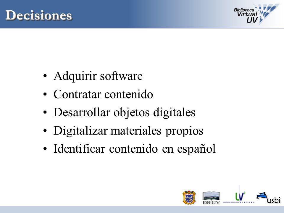 DecisionesDecisiones Adquirir software Contratar contenido Desarrollar objetos digitales Digitalizar materiales propios Identificar contenido en españ