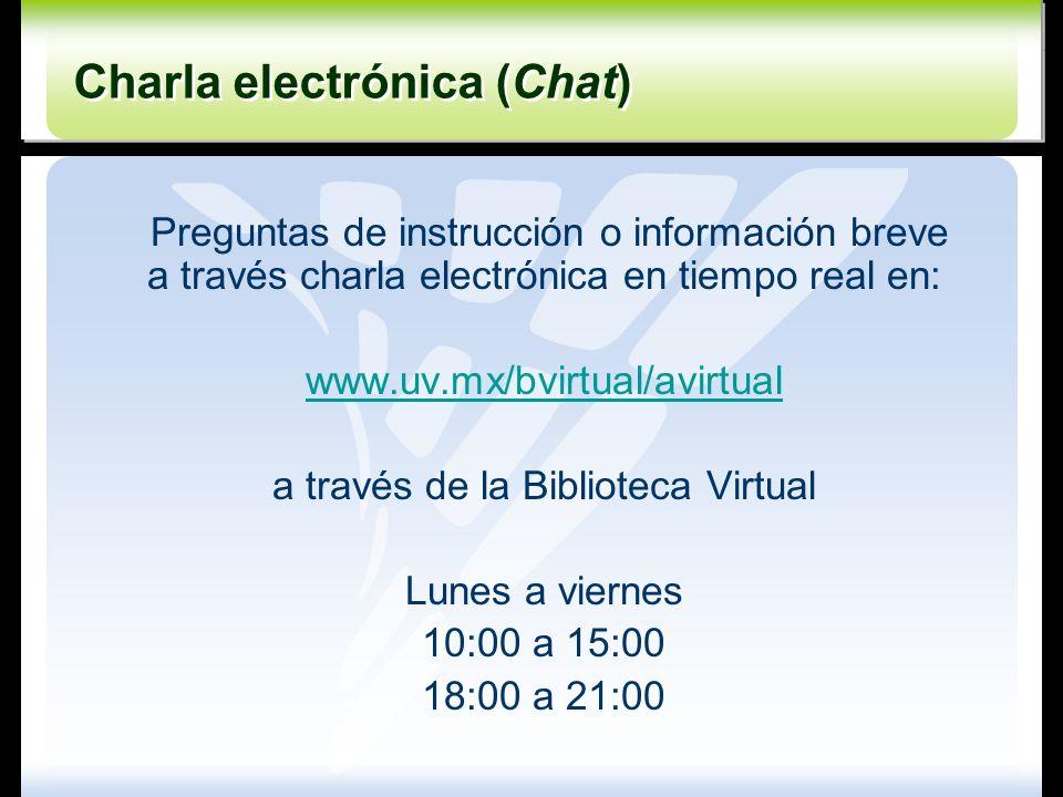Preguntas de instrucción o información breve a través charla electrónica en tiempo real en: www.uv.mx/bvirtual/avirtual a través de la Biblioteca Virt